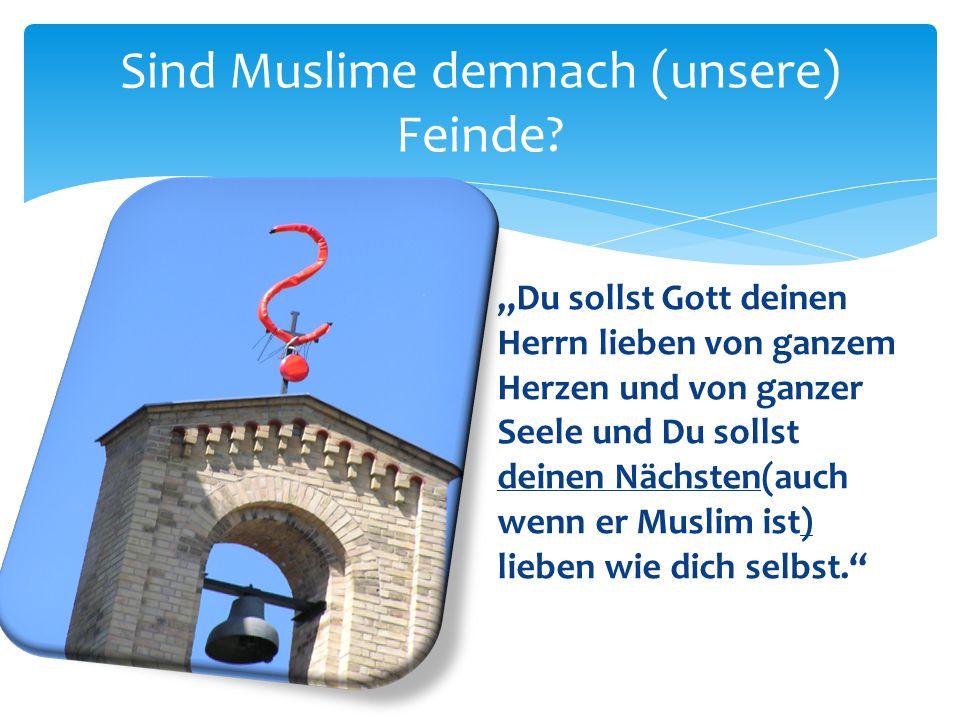 Sind Muslime demnach (unsere) Feinde
