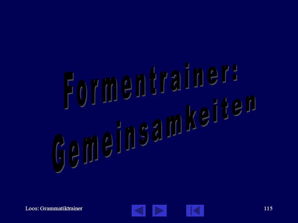Formentrainer: Gemeinsamkeiten Loos: Grammatiktrainer