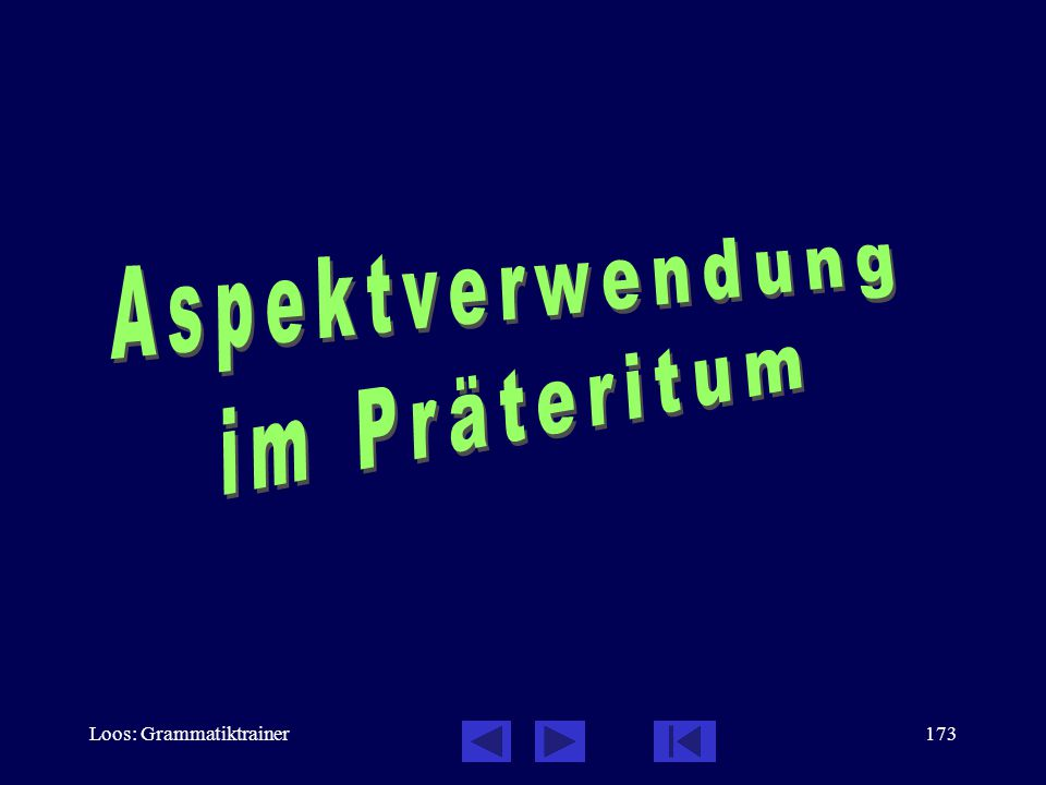 Aspektverwendung im Präteritum Loos: Grammatiktrainer