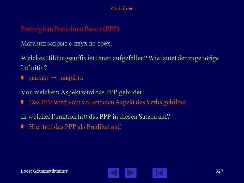 Partizipium Präteritum Passiv (PPP) Магазèн закрûт с двух до трёх.