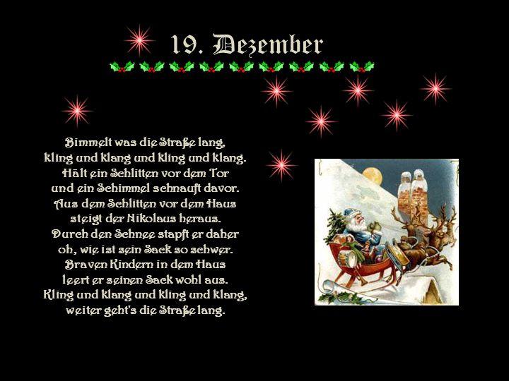 19. Dezember Bimmelt was die Straße lang, kling und klang und kling und klang. Hält ein Schlitten vor dem Tor und ein Schimmel schnauft davor.