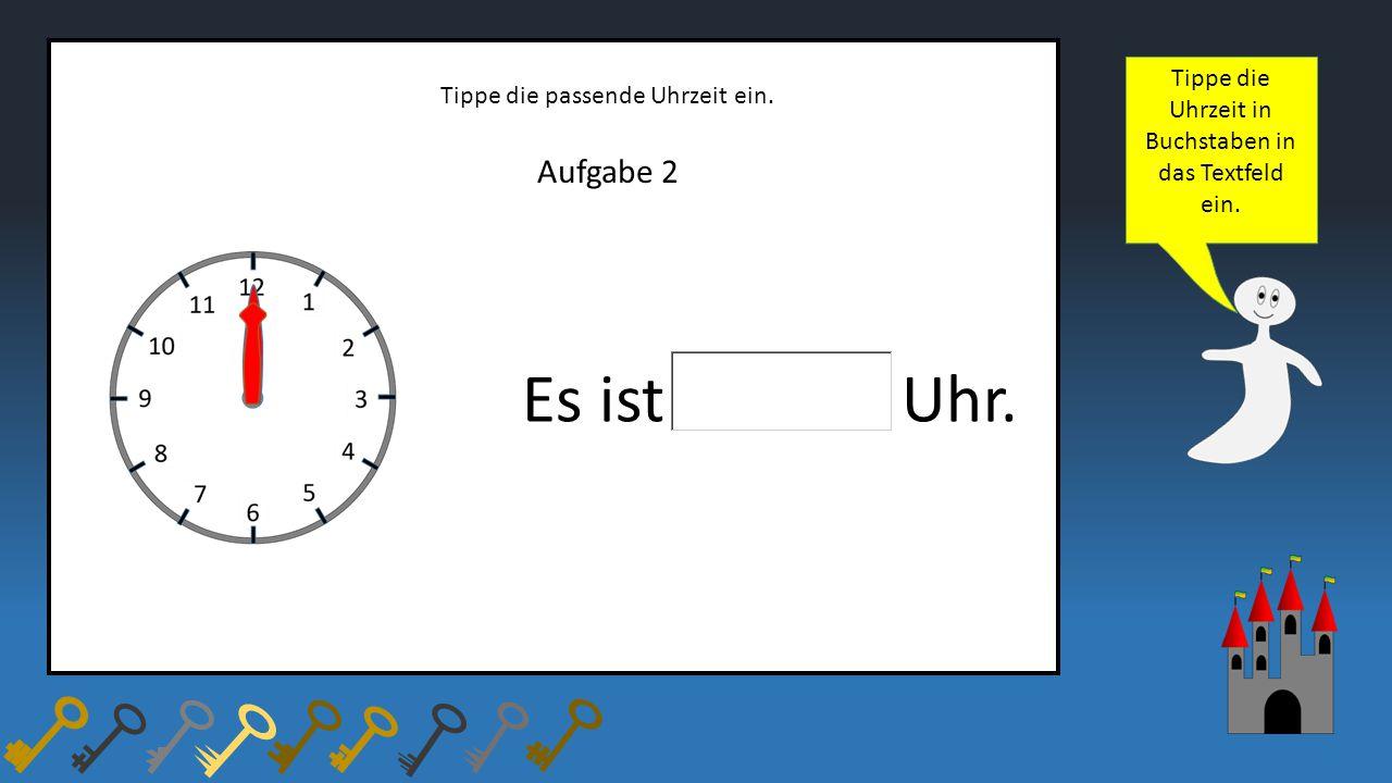 Tippe die Uhrzeit in Buchstaben in das Textfeld ein.
