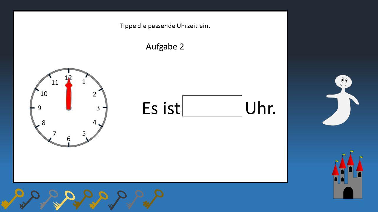 Tippe die passende Uhrzeit ein.