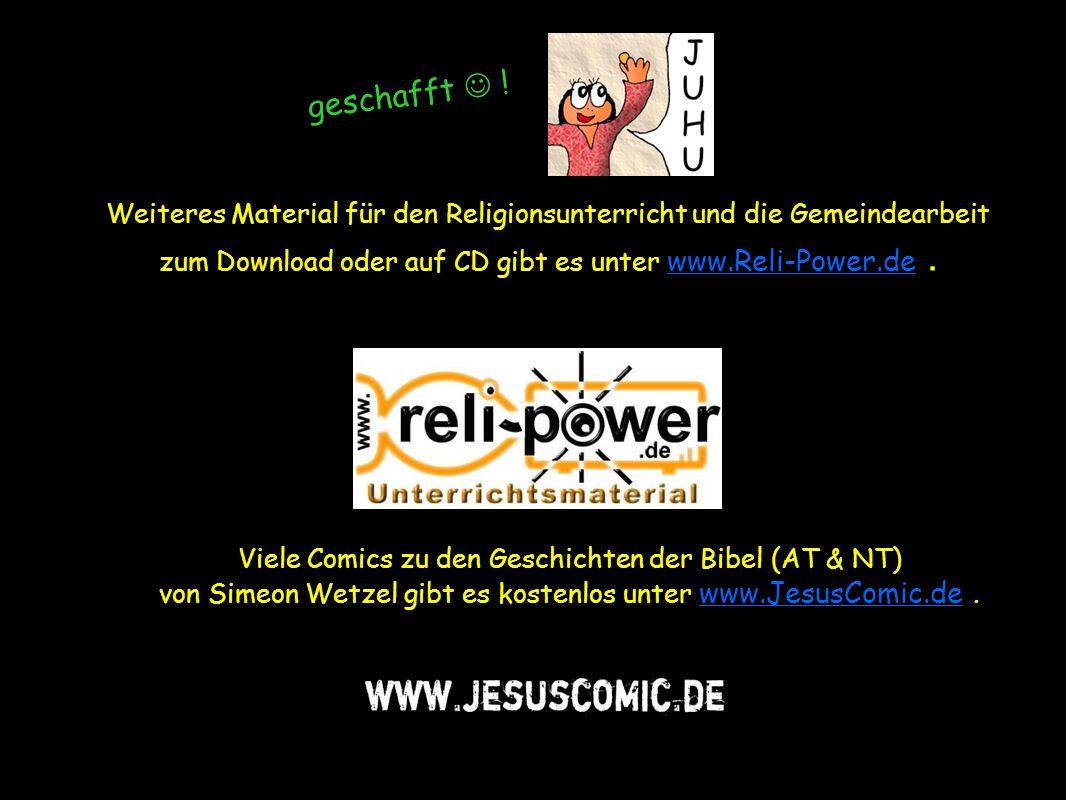 geschafft  ! Weiteres Material für den Religionsunterricht und die Gemeindearbeit. zum Download oder auf CD gibt es unter www.Reli-Power.de .
