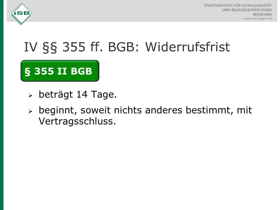 IV §§ 355 ff. BGB: Widerrufsfrist