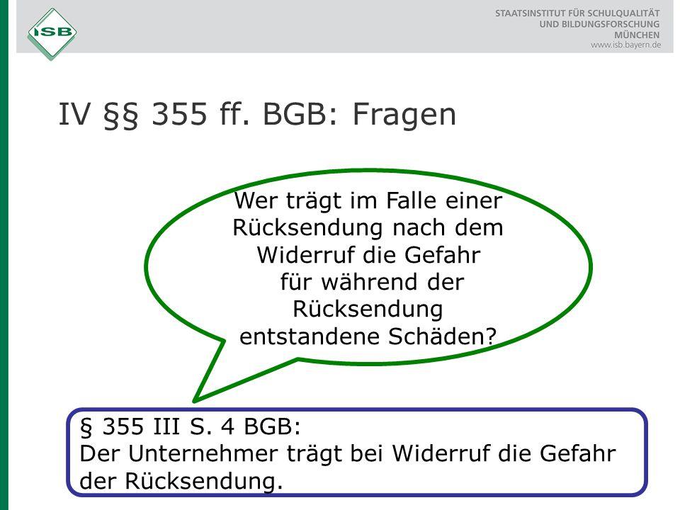 IV §§ 355 ff. BGB: Fragen Wer trägt im Falle einer Rücksendung nach dem Widerruf die Gefahr. für während der Rücksendung entstandene Schäden