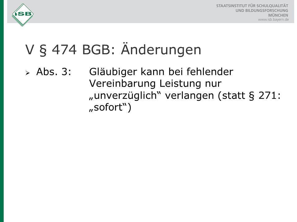 """V § 474 BGB: Änderungen Abs. 3: Gläubiger kann bei fehlender Vereinbarung Leistung nur """"unverzüglich verlangen (statt § 271: """"sofort )"""