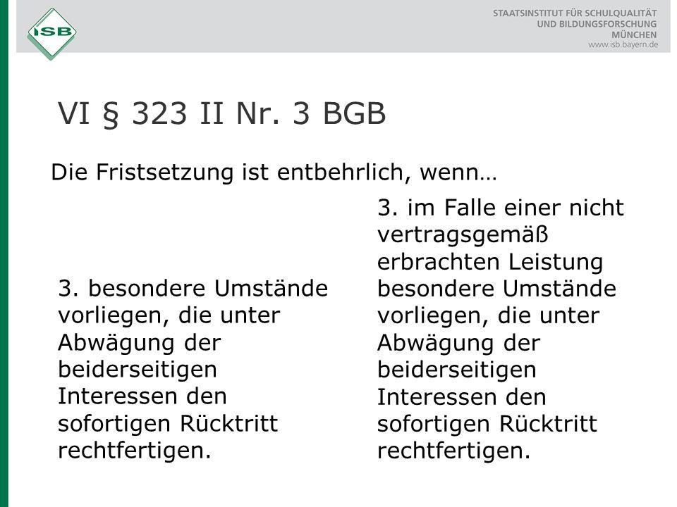 VI § 323 II Nr. 3 BGB Die Fristsetzung ist entbehrlich, wenn…