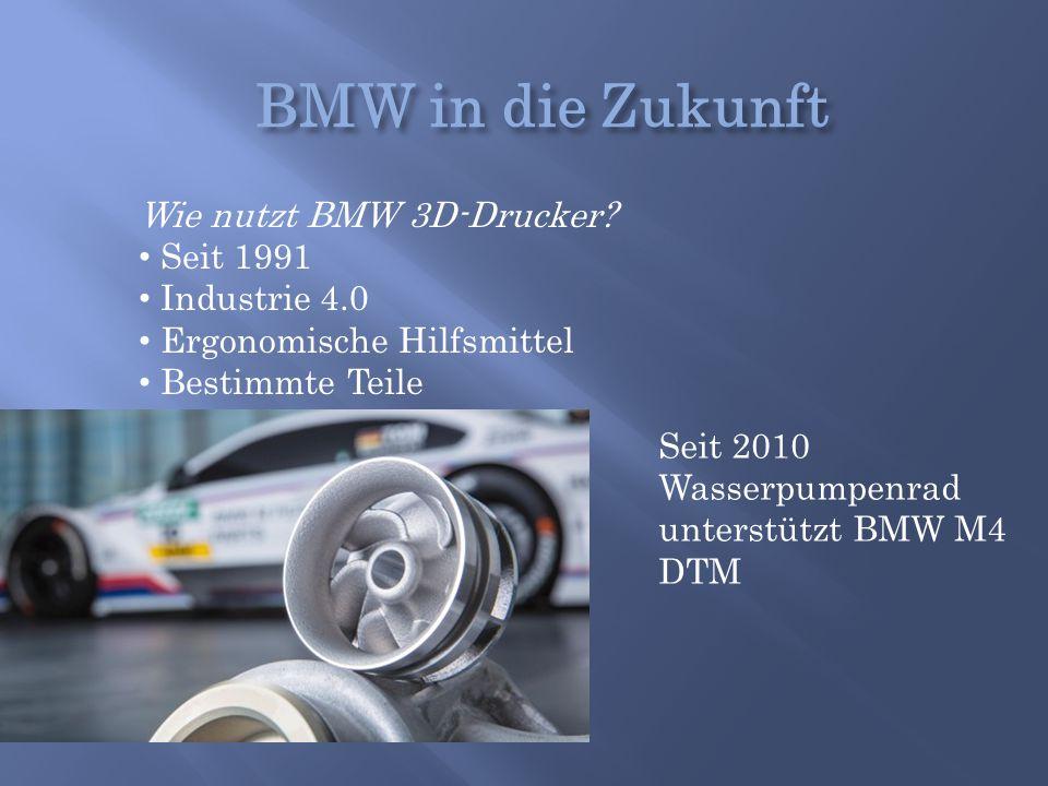 BMW in die Zukunft Wie nutzt BMW 3D-Drucker Seit 1991 Industrie 4.0