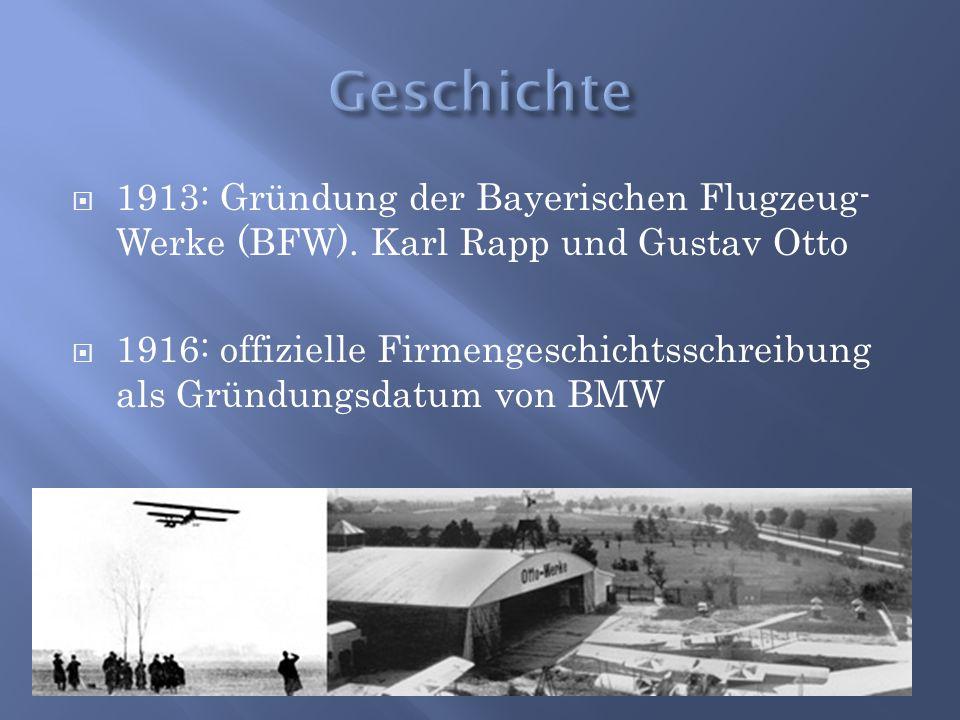 Geschichte 1913: Gründung der Bayerischen Flugzeug-Werke (BFW). Karl Rapp und Gustav Otto.