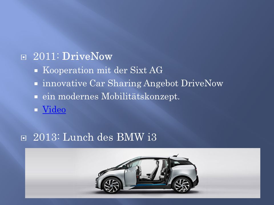 2011: DriveNow 2013: Lunch des BMW i3 Kooperation mit der Sixt AG