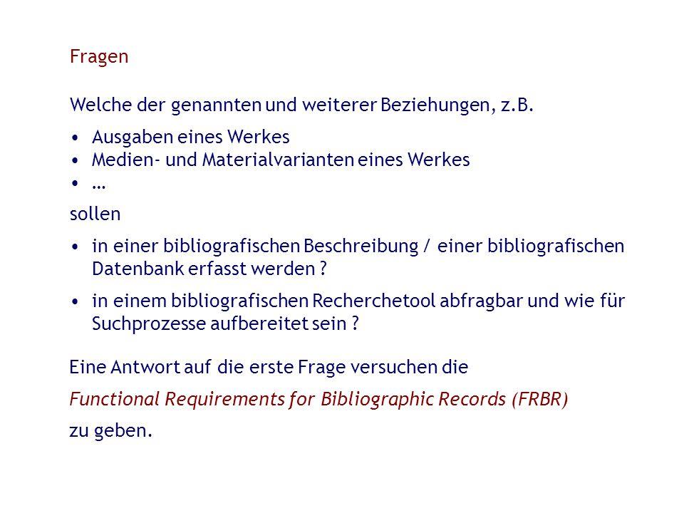 Fragen Welche der genannten und weiterer Beziehungen, z.B. Ausgaben eines Werkes. Medien- und Materialvarianten eines Werkes.