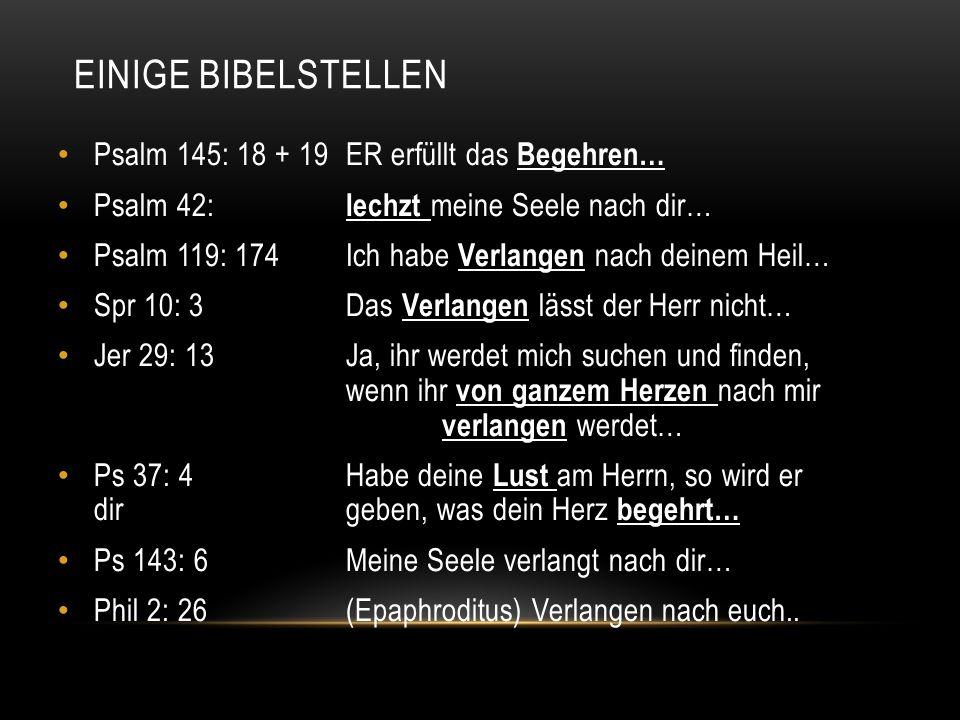 Einige Bibelstellen Psalm 145: 18 + 19 ER erfüllt das Begehren…