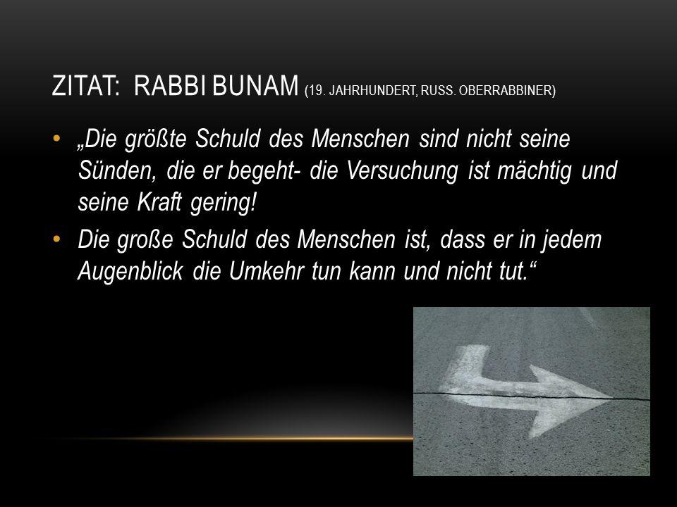 Zitat: Rabbi Bunam (19. Jahrhundert, russ. Oberrabbiner)