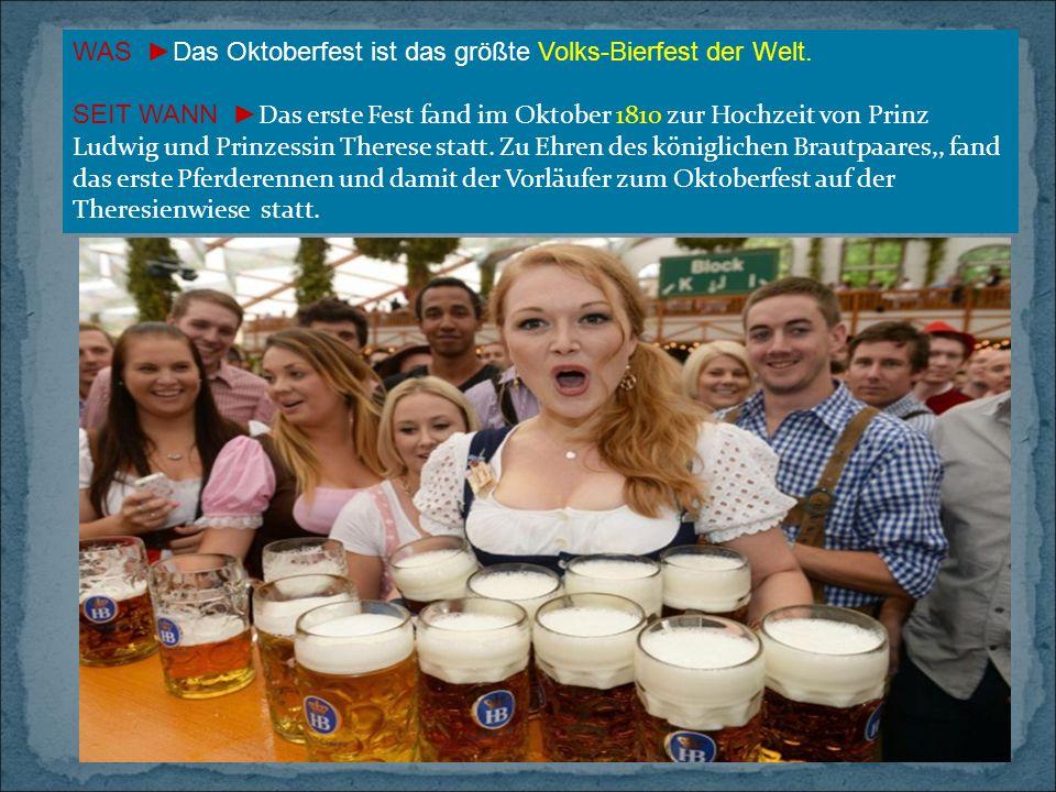 WAS ►Das Oktoberfest ist das größte Volks-Bierfest der Welt.