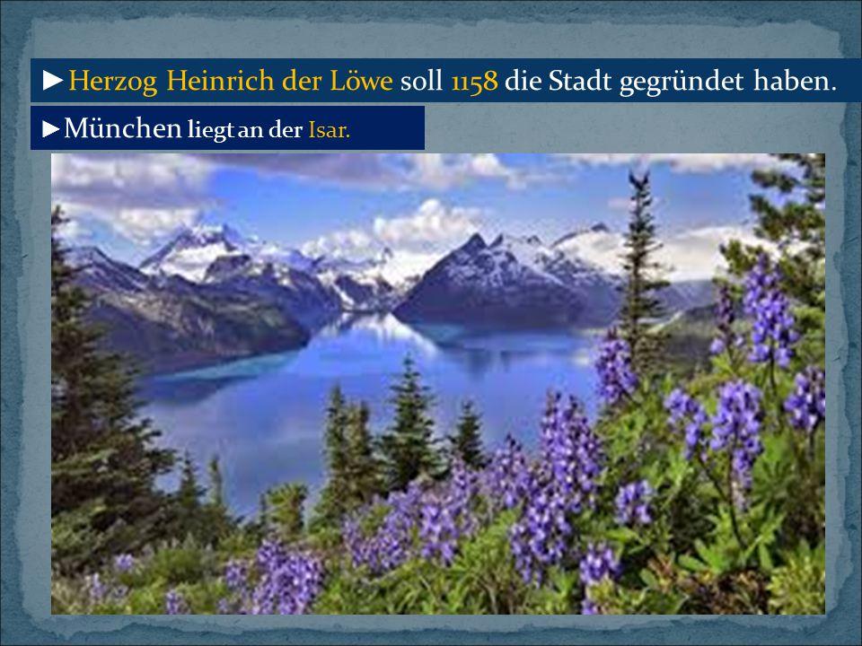 ►Herzog Heinrich der Löwe soll 1158 die Stadt gegründet haben.