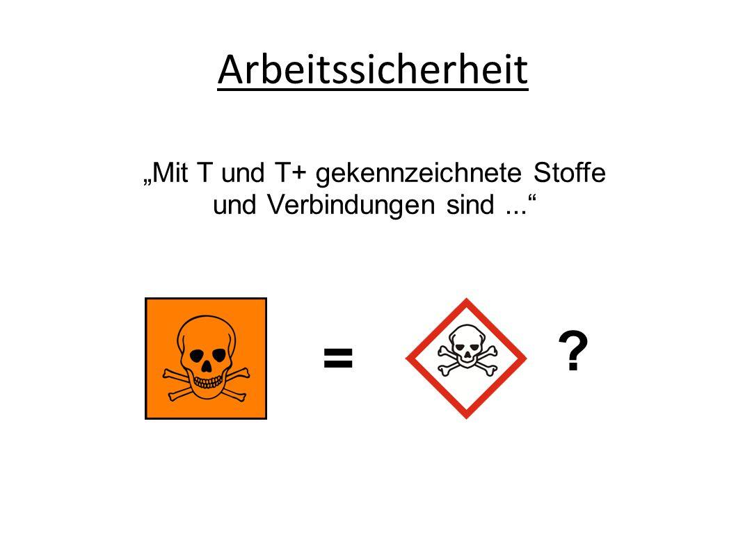 """""""Mit T und T+ gekennzeichnete Stoffe und Verbindungen sind ..."""