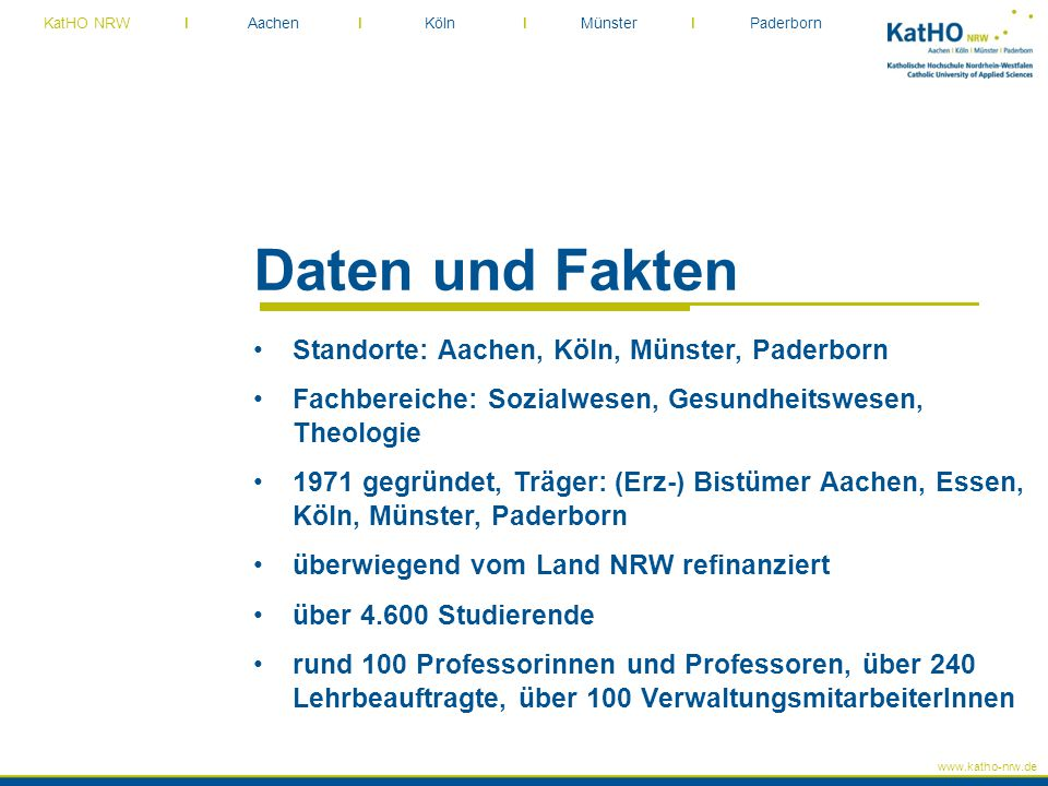 Daten und Fakten Standorte: Aachen, Köln, Münster, Paderborn