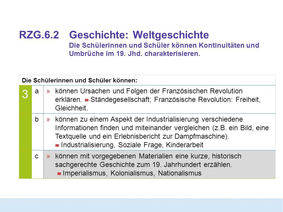 RZG.6.2 Geschichte: Weltgeschichte Die Schülerinnen und Schüler können Kontinuitäten und Umbrüche im 19. Jhd. charakterisieren.