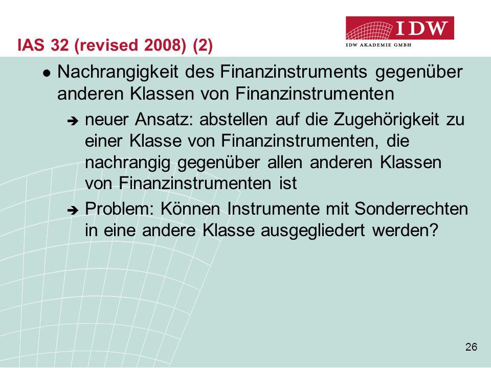 IAS 32 (revised 2008) (2) Nachrangigkeit des Finanzinstruments gegenüber anderen Klassen von Finanzinstrumenten.