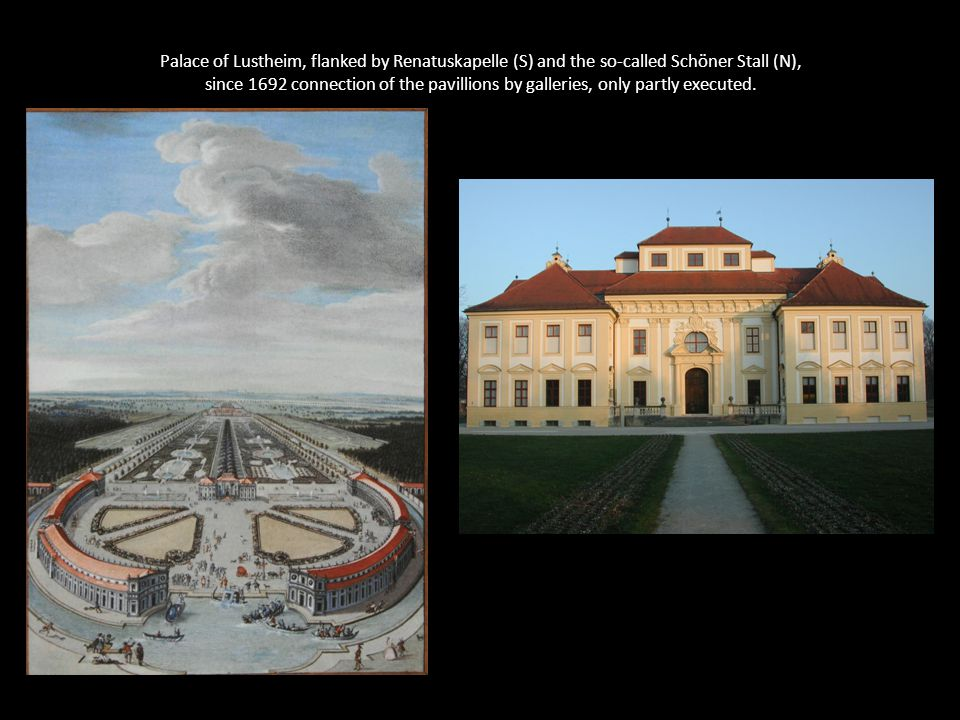 Palace of Lustheim, flanked by Renatuskapelle (S) and the so-called Schöner Stall (N), since 1692 connection of the pavillions by galleries, only partly executed.