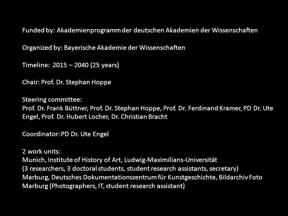 Funded by: Akademienprogramm der deutschen Akademien der Wissenschaften Organized by: Bayerische Akademie der Wissenschaften Timeline: 2015 – 2040 (25 years) Chair: Prof.