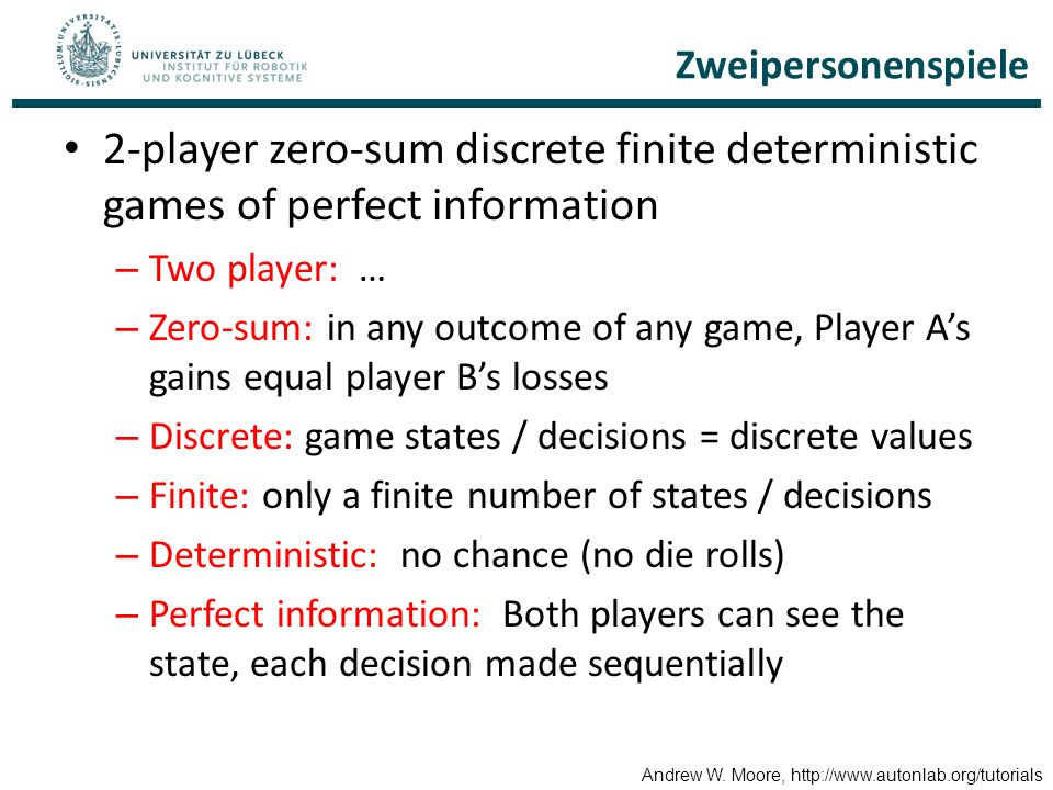 Zweipersonenspiele 2-player zero-sum discrete finite deterministic games of perfect information. Two player: …