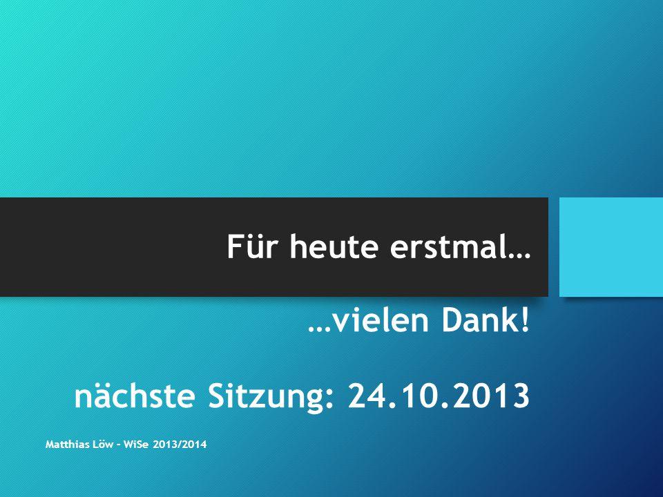 …vielen Dank! nächste Sitzung: 24.10.2013 Für heute erstmal…
