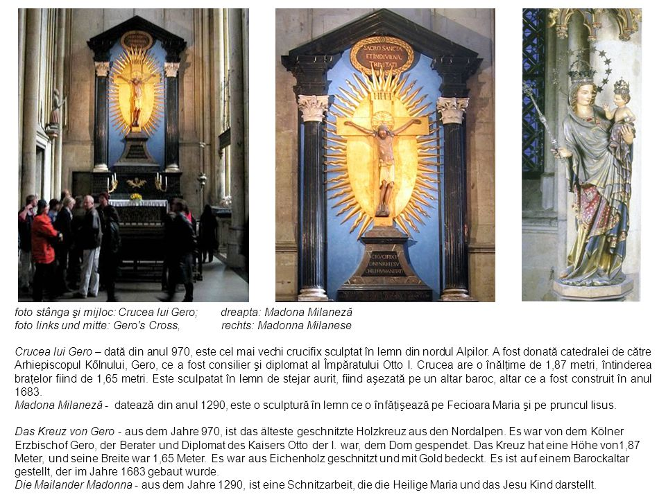 foto stânga şi mijloc: Crucea lui Gero; dreapta: Madona Milaneză