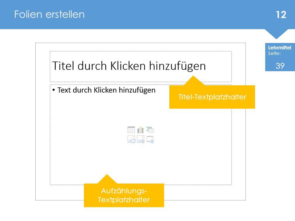 Folien erstellen 39 Titel-Textplatzhalter Aufzählungs-Textplatzhalter