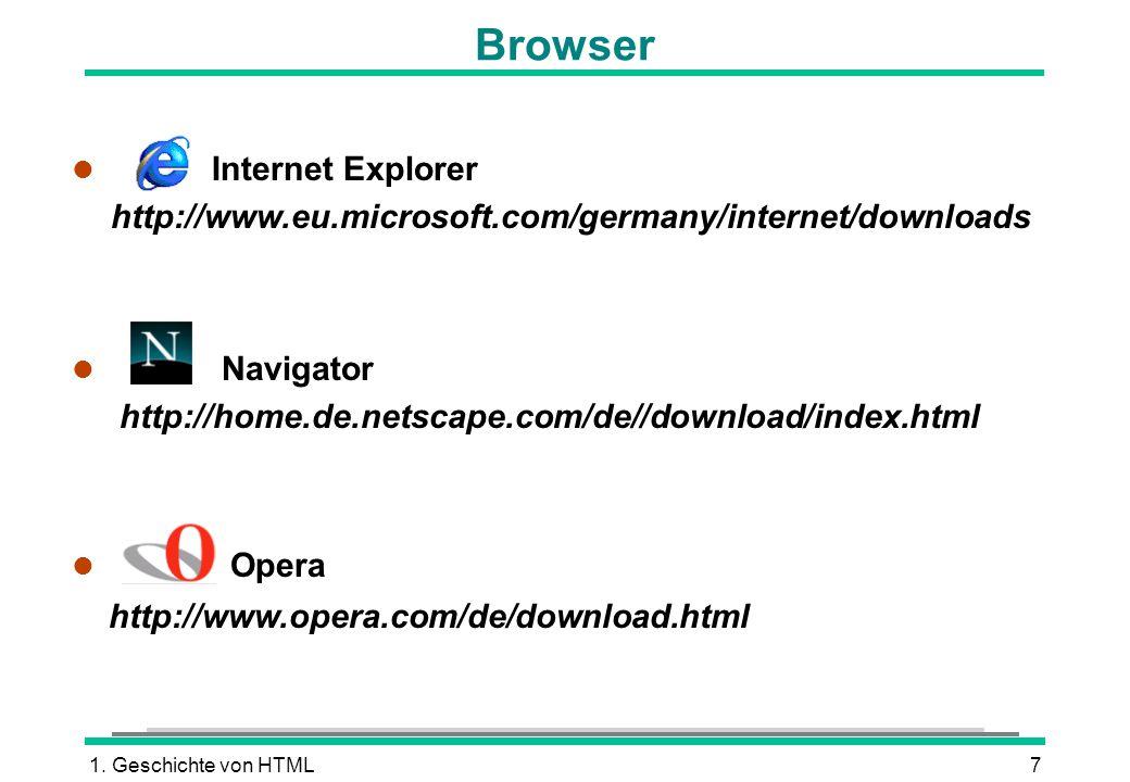 Browser Internet Explorer http://www.eu.microsoft.com/germany/internet/downloads. Navigator http://home.de.netscape.com/de//download/index.html.