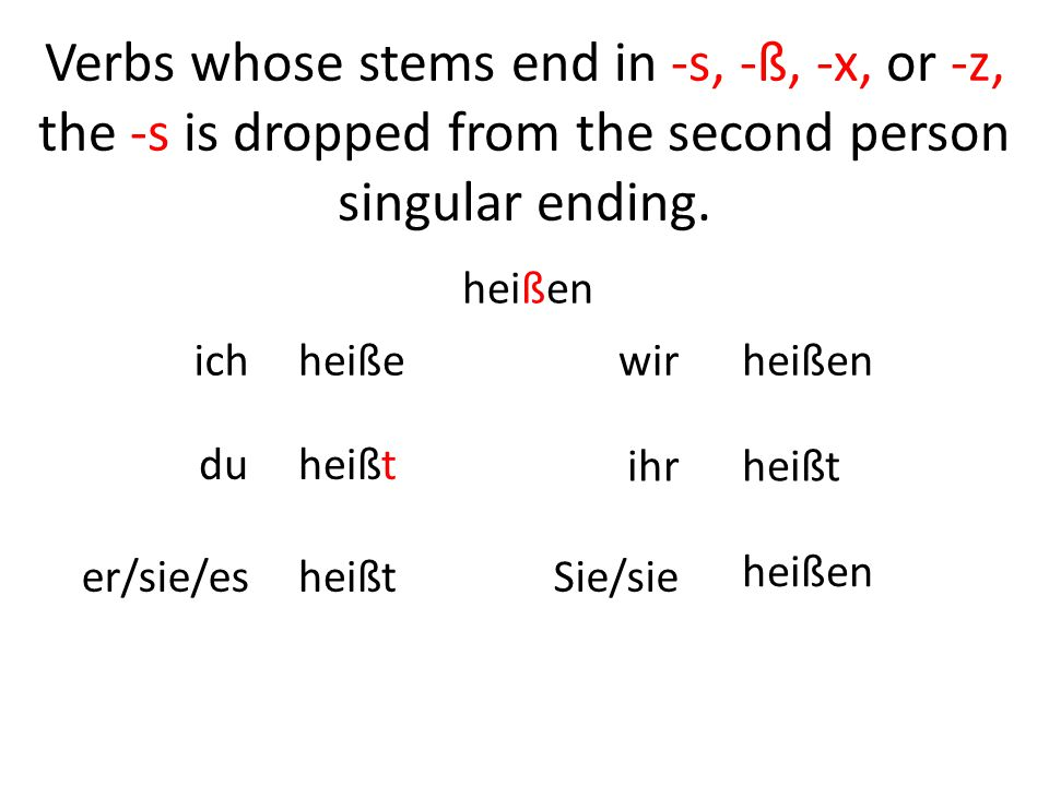 Verbs whose stems end in -s, -ß, -x, or -z, the -s is dropped from the second person singular ending.