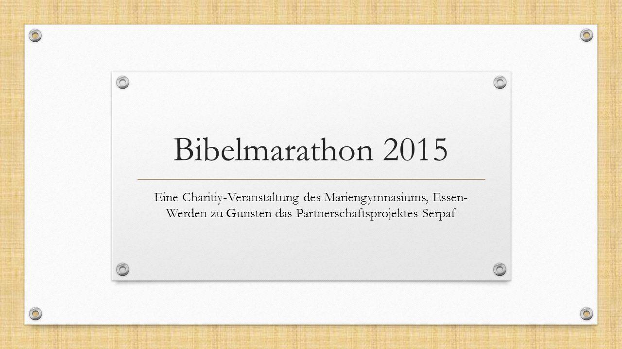 Bibelmarathon 2015 Eine Charitiy-Veranstaltung des Mariengymnasiums, Essen- Werden zu Gunsten das Partnerschaftsprojektes Serpaf.