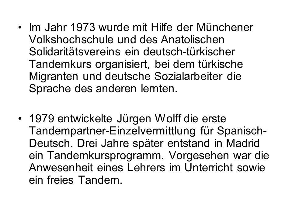 Im Jahr 1973 wurde mit Hilfe der Münchener Volkshochschule und des Anatolischen Solidaritätsvereins ein deutsch-türkischer Tandemkurs organisiert, bei dem türkische Migranten und deutsche Sozialarbeiter die Sprache des anderen lernten.