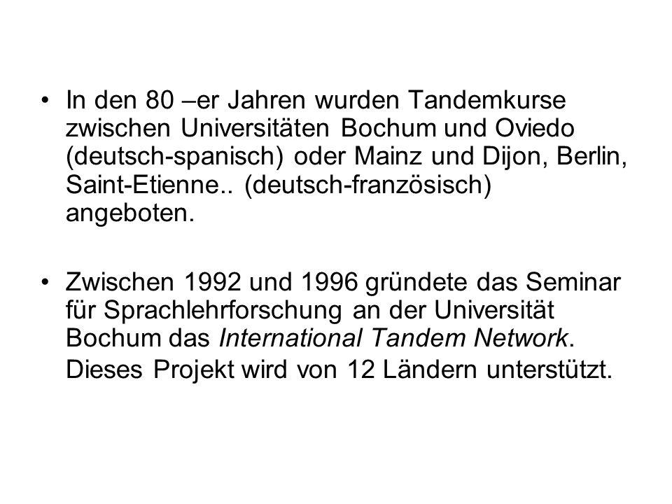 In den 80 –er Jahren wurden Tandemkurse zwischen Universitäten Bochum und Oviedo (deutsch-spanisch) oder Mainz und Dijon, Berlin, Saint-Etienne.. (deutsch-französisch) angeboten.