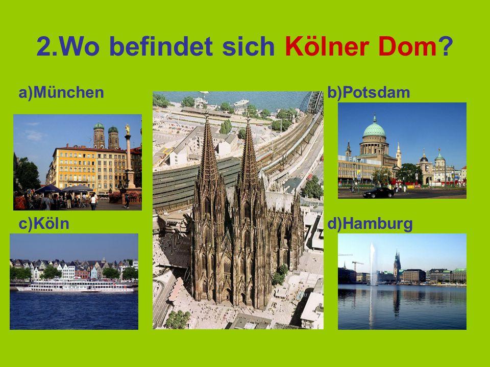 2.Wo befindet sich Kölner Dom