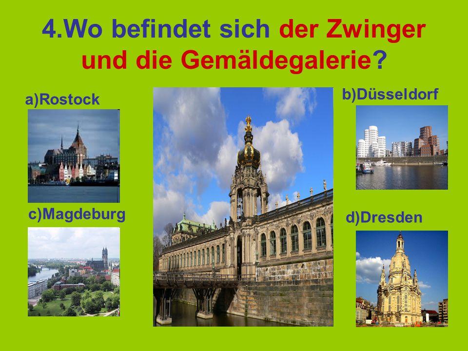 4.Wo befindet sich der Zwinger und die Gemäldegalerie