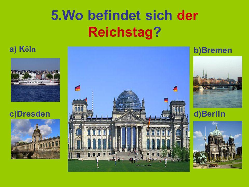 5.Wo befindet sich der Reichstag