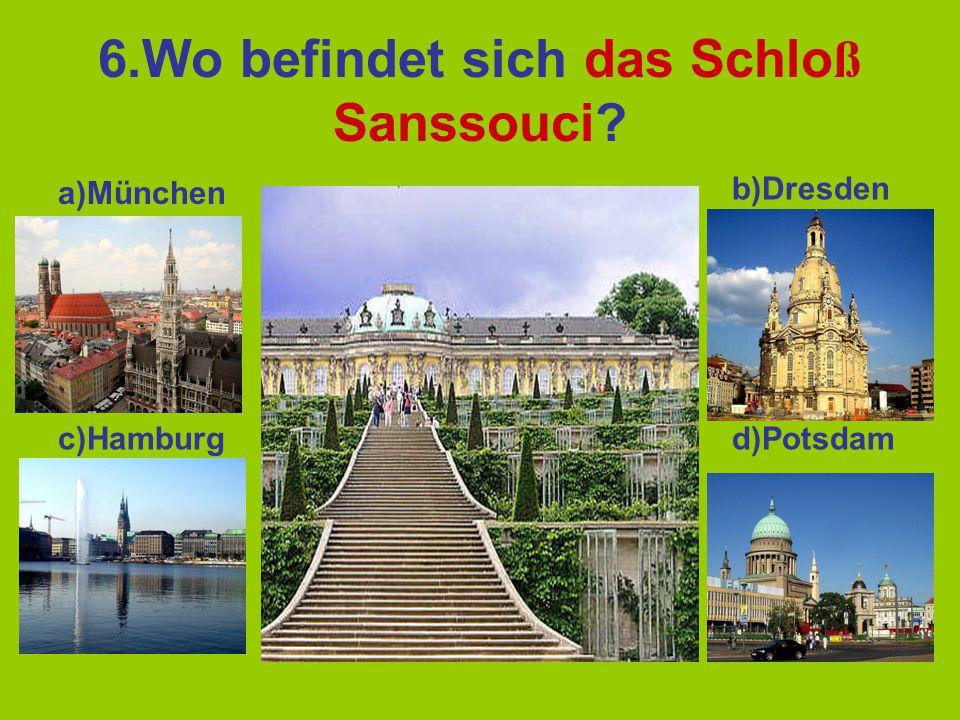 6.Wo befindet sich das Schloß Sanssouci