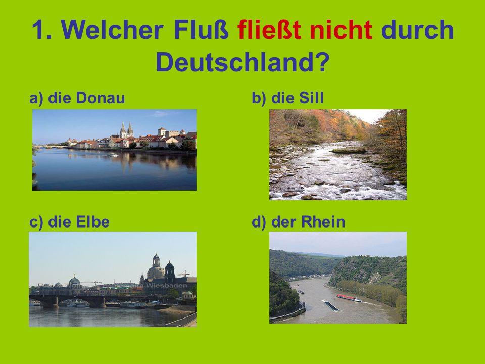 1. Welcher Fluß fließt nicht durch Deutschland