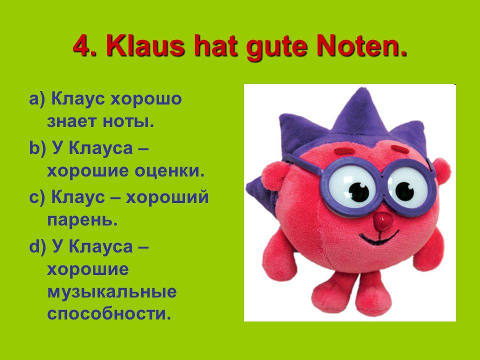 4. Klaus hat gute Noten.