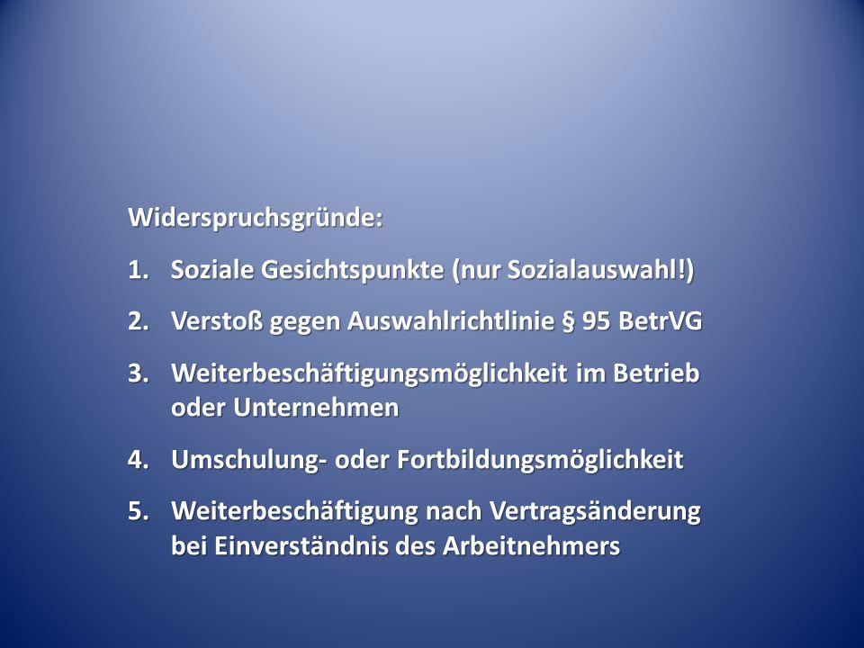 Widerspruchsgründe: Soziale Gesichtspunkte (nur Sozialauswahl!) Verstoß gegen Auswahlrichtlinie § 95 BetrVG.