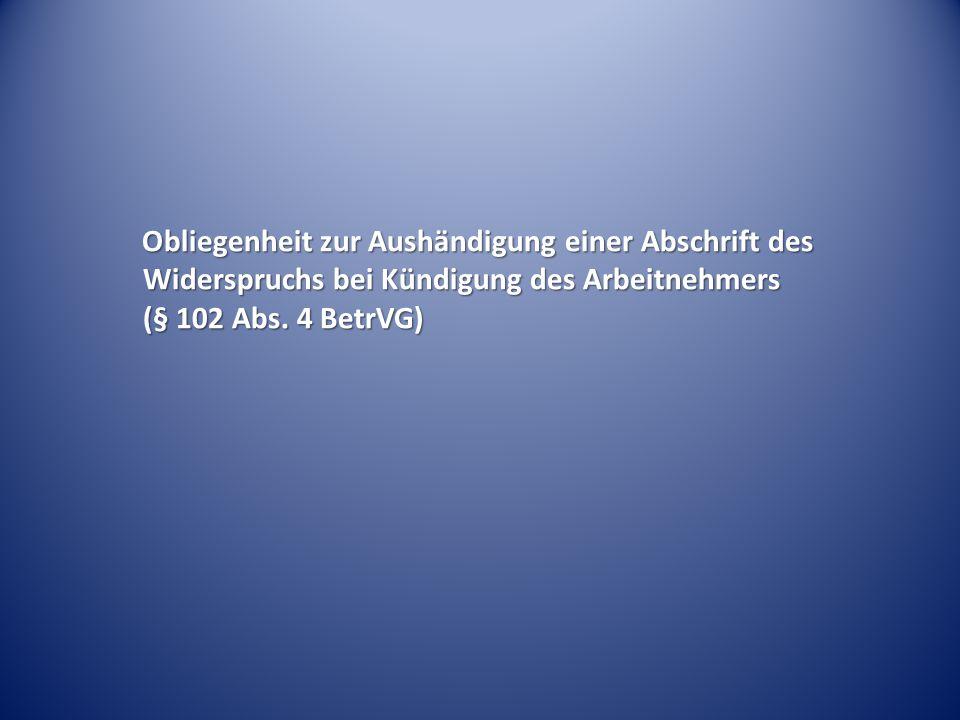 Obliegenheit zur Aushändigung einer Abschrift des Widerspruchs bei Kündigung des Arbeitnehmers (§ 102 Abs.