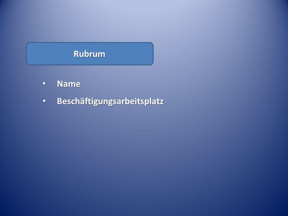 Rubrum Name Beschäftigungsarbeitsplatz