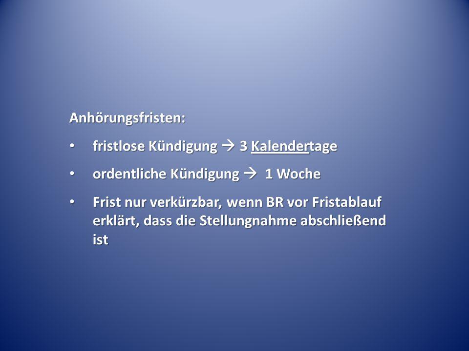 Anhörungsfristen: fristlose Kündigung  3 Kalendertage. ordentliche Kündigung  1 Woche.