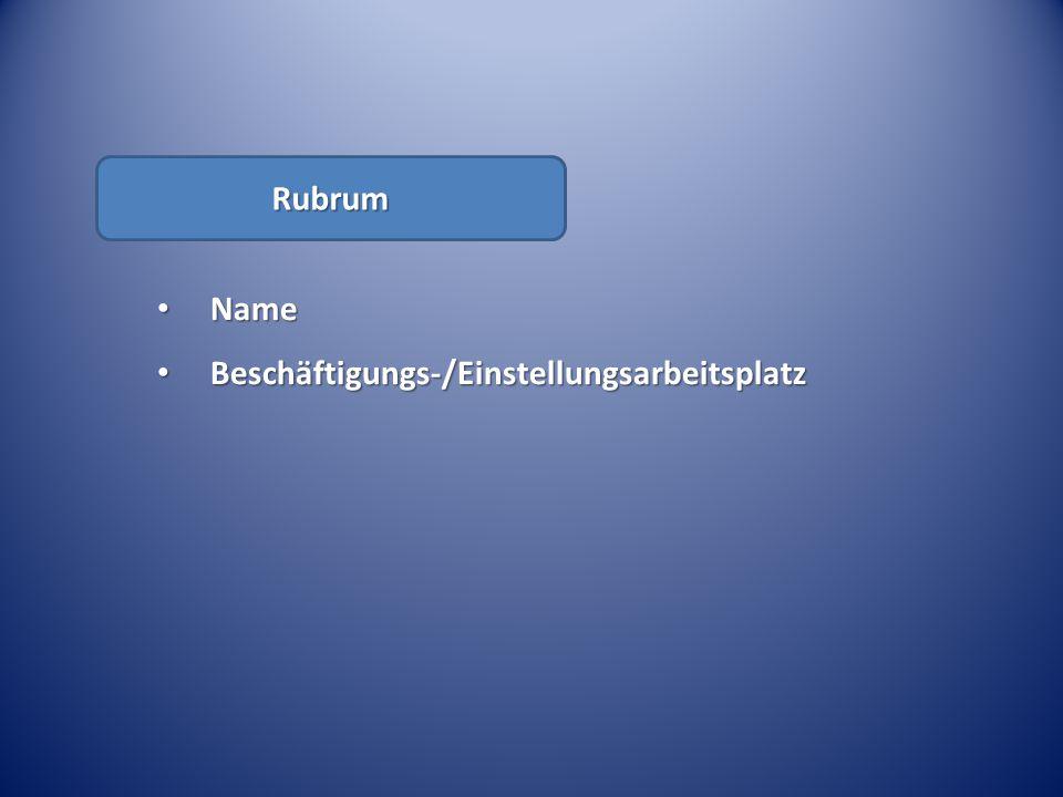 Rubrum Name Beschäftigungs-/Einstellungsarbeitsplatz