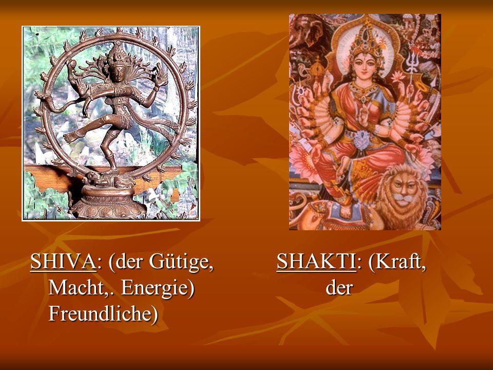 SHIVA: (der Gütige, SHAKTI: (Kraft, Macht,. Energie) der Freundliche)