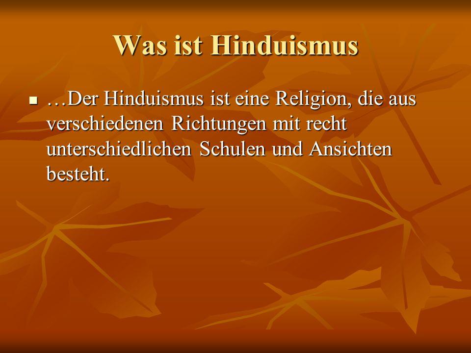 Was ist Hinduismus …Der Hinduismus ist eine Religion, die aus verschiedenen Richtungen mit recht unterschiedlichen Schulen und Ansichten besteht.