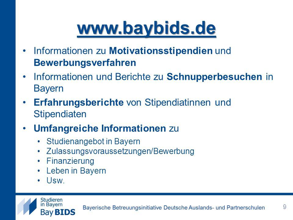 www.baybids.de Informationen zu Motivationsstipendien und Bewerbungsverfahren. Informationen und Berichte zu Schnupperbesuchen in Bayern.