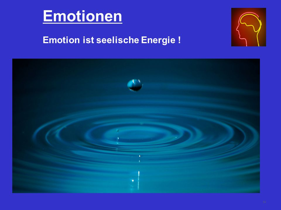 Emotionen Emotion ist seelische Energie !